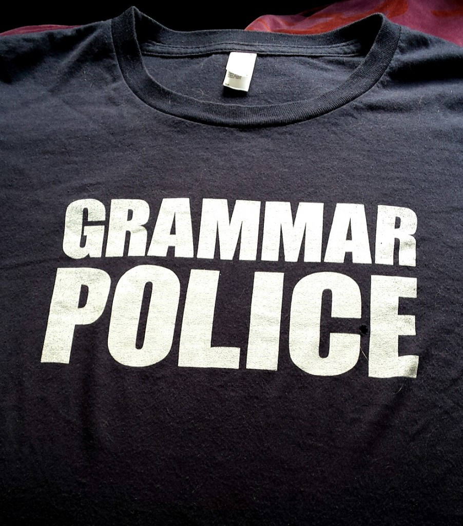 "My favorite t-shirt simply says ""Grammar Police"""